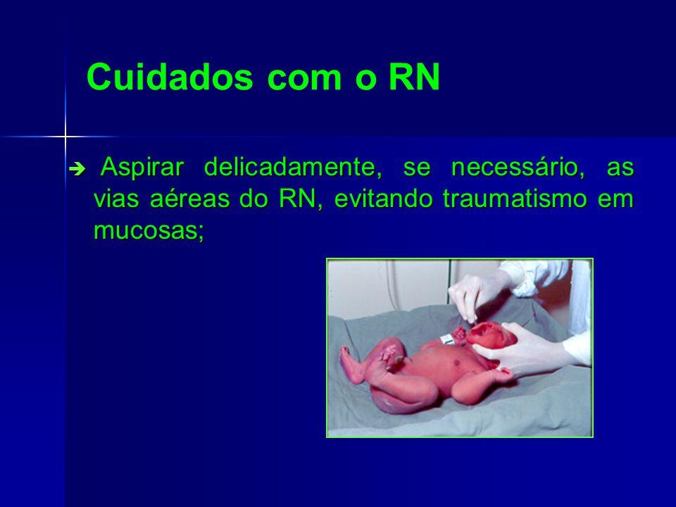 Cuidados com o RN Aspirar delicadamente, se necessário, as vias aéreas do RN, evitando traumatismo em mucosas; Aspirar delicadamente, se necessário, as vias aéreas do RN, evitando traumatismo em mucosas;