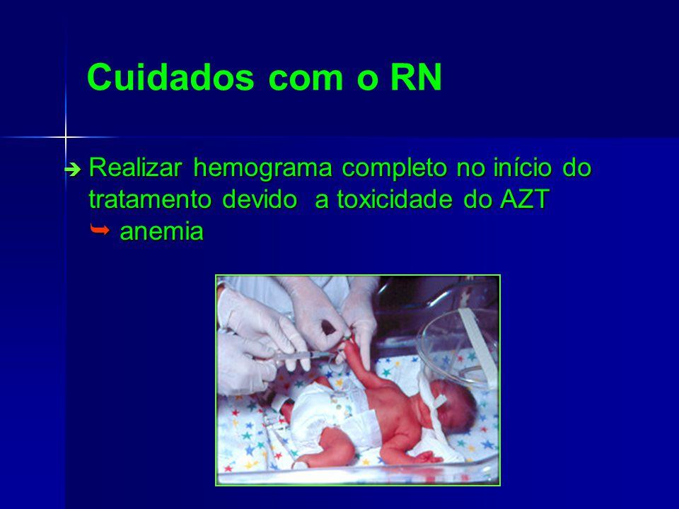 Cuidados com o RN Realizar hemograma completo no início do tratamento devido a toxicidade do AZT anemia Realizar hemograma completo no início do tratamento devido a toxicidade do AZT anemia