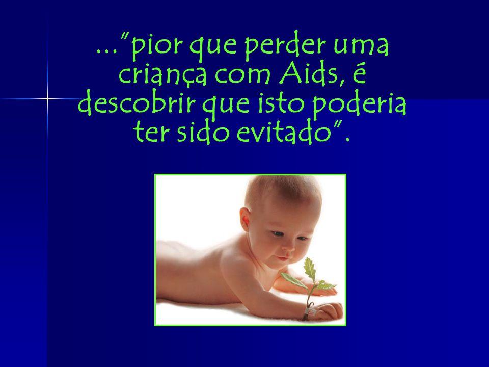 ...pior que perder uma criança com Aids, é descobrir que isto poderia ter sido evitado.