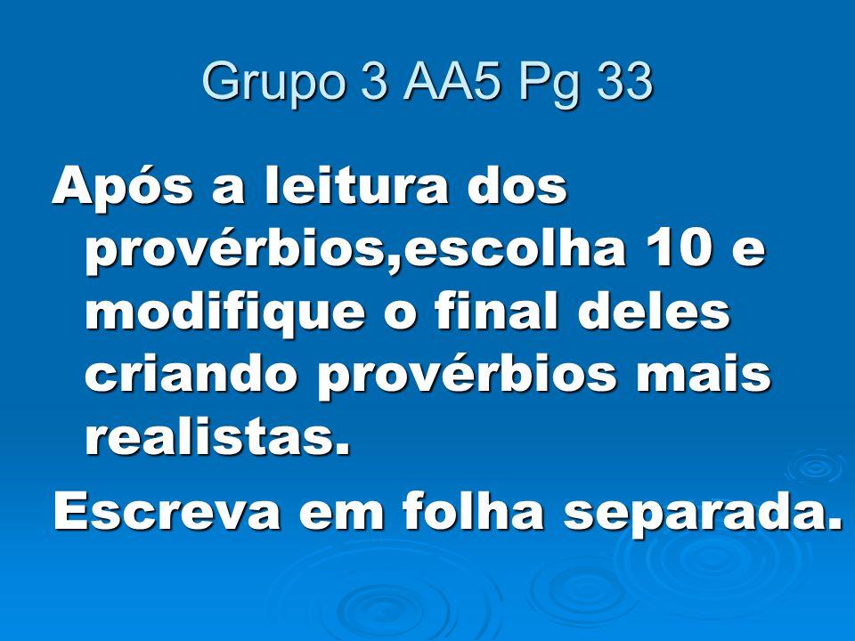 Grupo 3 AA5 Pg 33 Após a leitura dos provérbios,escolha 10 e modifique o final deles criando provérbios mais realistas.