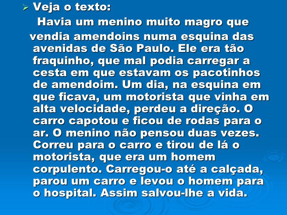 Veja o texto: Veja o texto: Havia um menino muito magro que Havia um menino muito magro que vendia amendoins numa esquina das avenidas de São Paulo. E