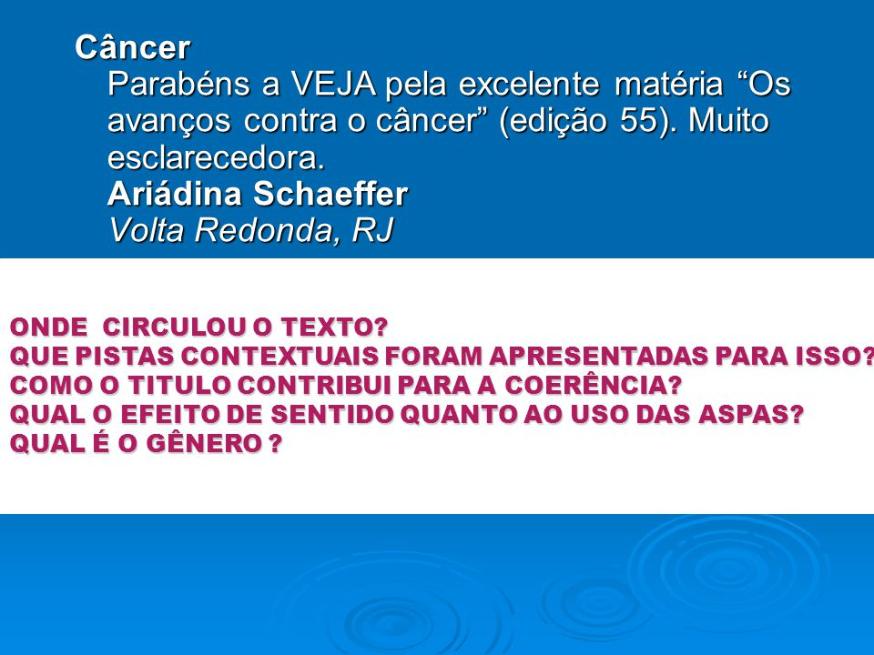Câncer Parabéns a VEJA pela excelente matéria Os avanços contra o câncer (edição 55). Muito esclarecedora. Ariádina Schaeffer Volta Redonda, RJ ONDE C
