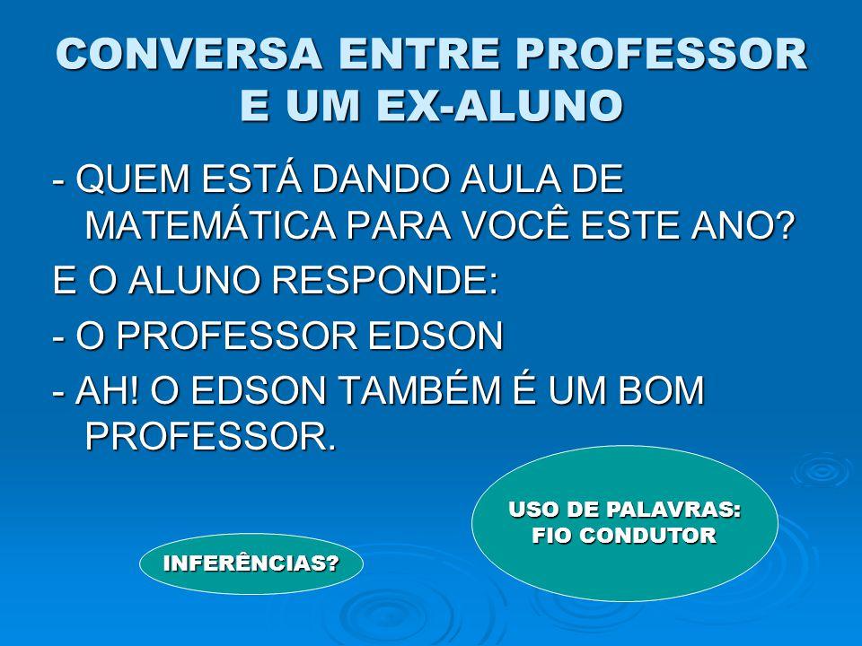 CONVERSA ENTRE PROFESSOR E UM EX-ALUNO - QUEM ESTÁ DANDO AULA DE MATEMÁTICA PARA VOCÊ ESTE ANO.