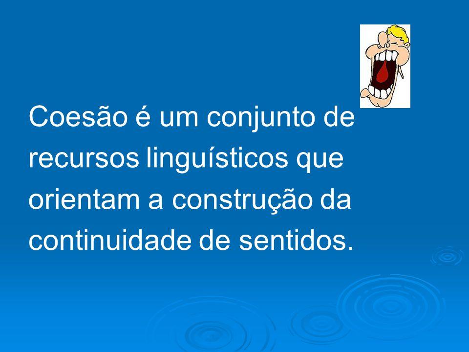 Coesão é um conjunto de recursos linguísticos que orientam a construção da continuidade de sentidos.