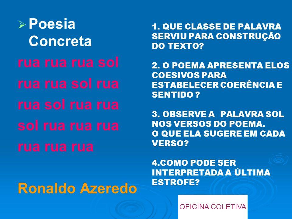 1. QUE CLASSE DE PALAVRA SERVIU PARA CONSTRUÇÃO DO TEXTO? 2. O POEMA APRESENTA ELOS COESIVOS PARA ESTABELECER COERÊNCIA E SENTIDO ? 3. OBSERVE A PALAV