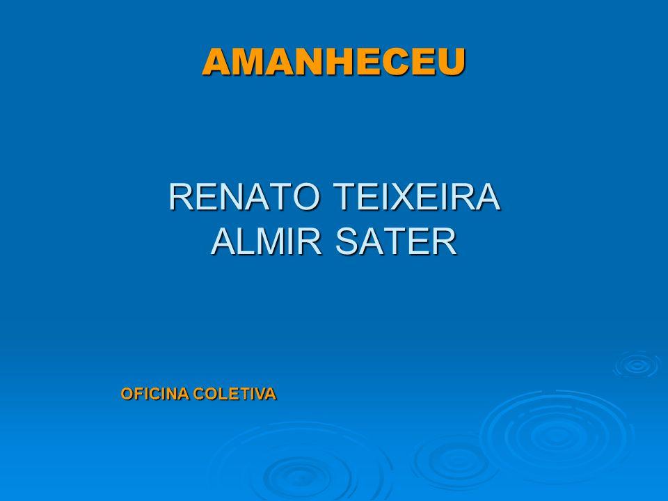 AMANHECEU RENATO TEIXEIRA ALMIR SATER OFICINA COLETIVA
