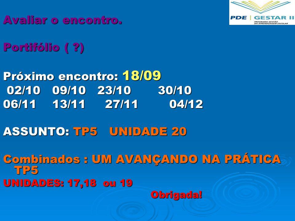 Avaliar o encontro. Portifólio ( ?) Próximo encontro: 18/09 02/10 09/10 23/10 30/10 02/10 09/10 23/10 30/10 06/11 13/11 27/11 04/12 ASSUNTO: TP5 UNIDA