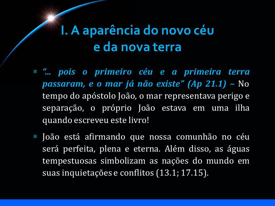 I. A aparência do novo céu e da nova terra... pois o primeiro céu e a primeira terra passaram, e o mar já não existe (Ap 21.1) – No tempo do apóstolo