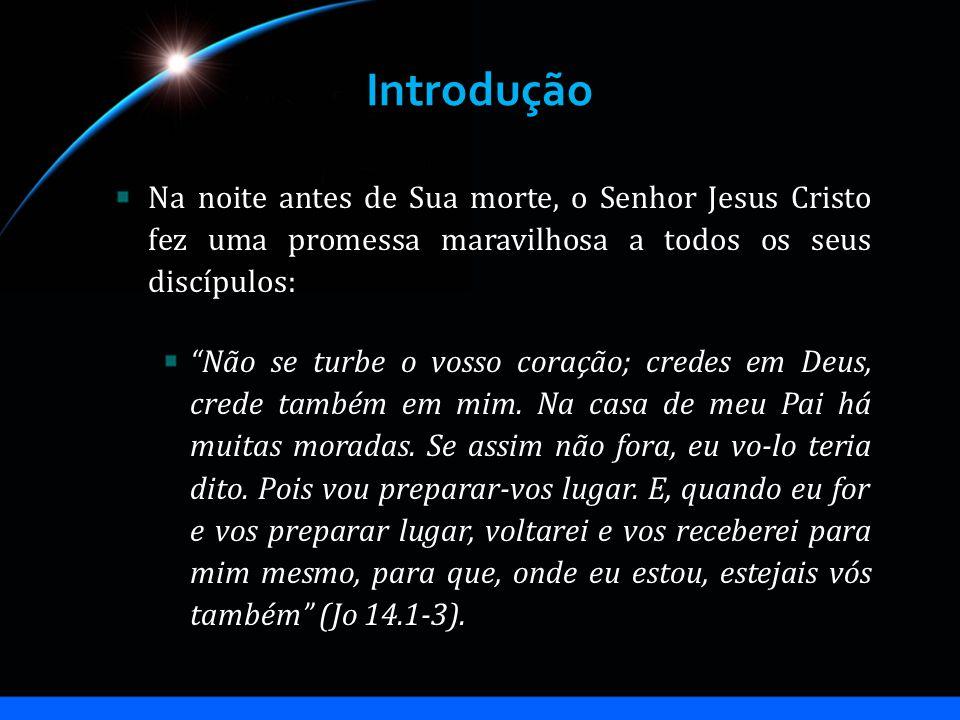 Introdução Na noite antes de Sua morte, o Senhor Jesus Cristo fez uma promessa maravilhosa a todos os seus discípulos: Não se turbe o vosso coração; c
