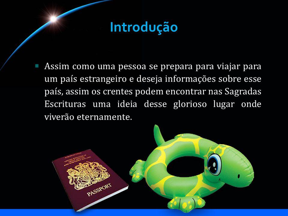 Introdução Assim como uma pessoa se prepara para viajar para um país estrangeiro e deseja informações sobre esse país, assim os crentes podem encontra