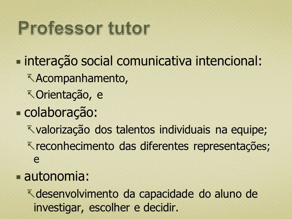 interação social comunicativa intencional: Acompanhamento, Orientação, e colaboração: valorização dos talentos individuais na equipe; reconhecimento d