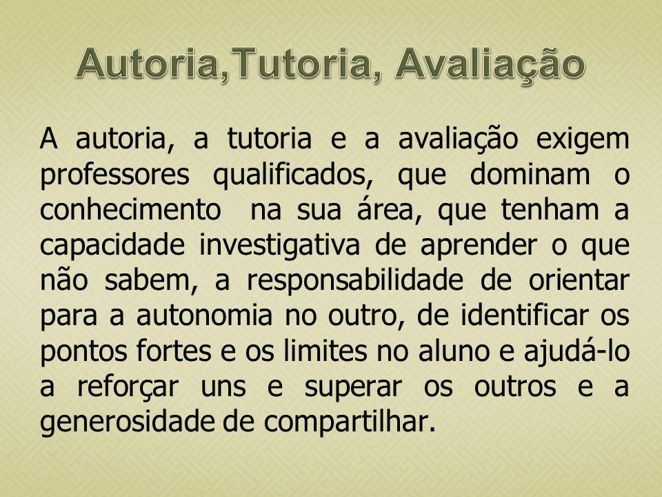 A autoria, a tutoria e a avaliação exigem professores qualificados, que dominam o conhecimento na sua área, que tenham a capacidade investigativa de a