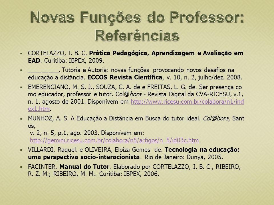 CORTELAZZO, I. B. C. Prática Pedagógica, Aprendizagem e Avaliação em EAD. Curitiba: IBPEX, 2009. _________. Tutoria e Autoria: novas funções provocand