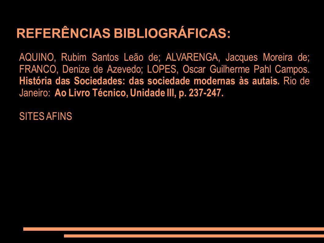 REFERÊNCIAS BIBLIOGRÁFICAS: AQUINO, Rubim Santos Leão de; ALVARENGA, Jacques Moreira de; FRANCO, Denize de Azevedo; LOPES, Oscar Guilherme Pahl Campos