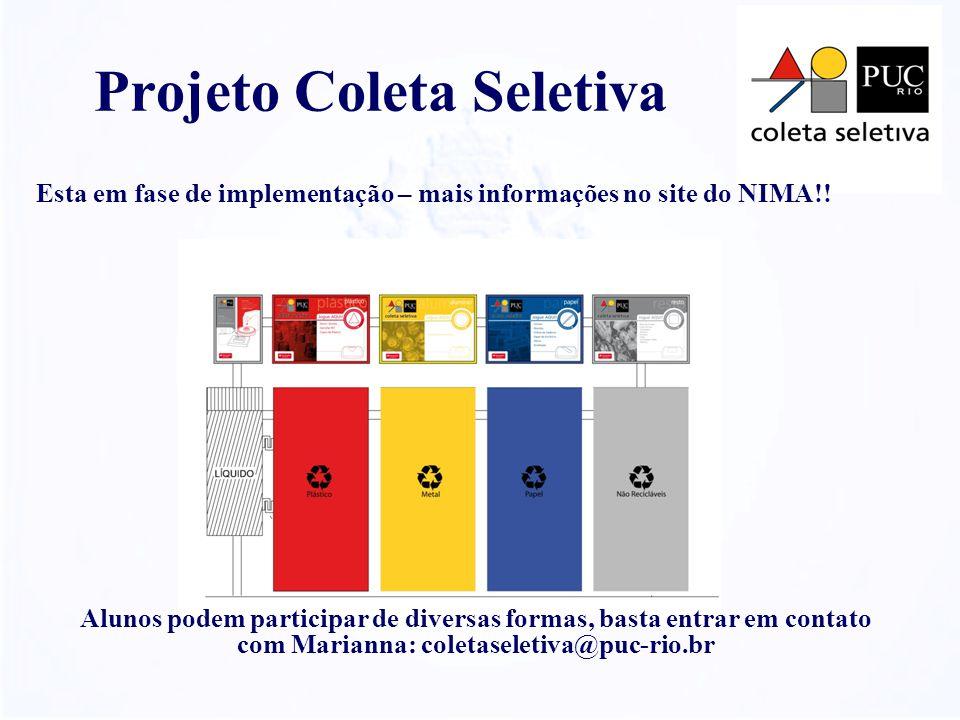 Projeto Coleta Seletiva Alunos podem participar de diversas formas, basta entrar em contato com Marianna: coletaseletiva@puc-rio.br Esta em fase de implementação – mais informações no site do NIMA!!