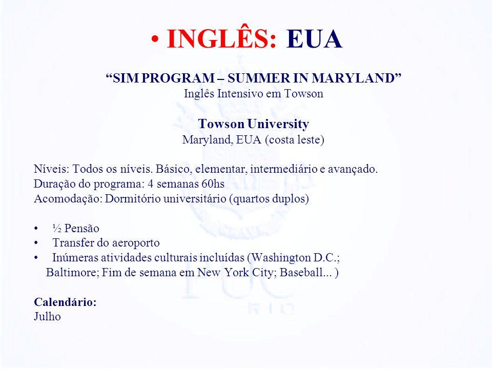 SIM PROGRAM – SUMMER IN MARYLAND Inglês Intensivo em Towson Towson University Maryland, EUA (costa leste) Níveis: Todos os níveis. Básico, elementar,