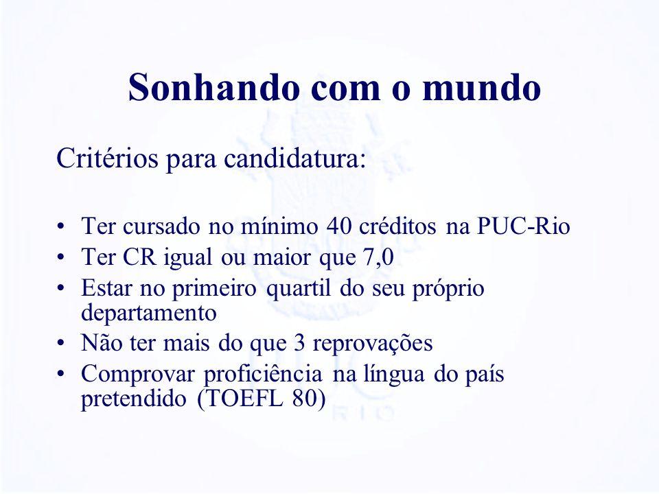 Sonhando com o mundo Critérios para candidatura: Ter cursado no mínimo 40 créditos na PUC-Rio Ter CR igual ou maior que 7,0 Estar no primeiro quartil