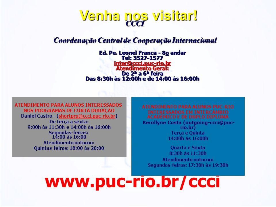 Venha nos visitar! CCCI Coordenação Central de Cooperação Internacional www.puc-rio.br/ccci Ed. Pe. Leonel Franca - 8o andar Tel: 3527-1577 inter@ccci