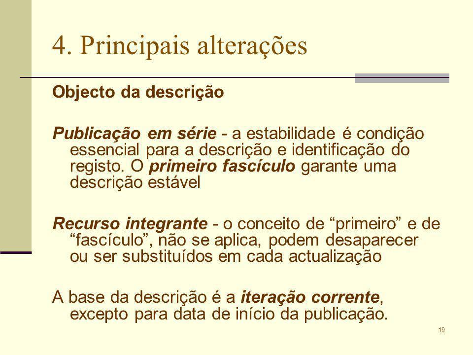 19 4. Principais alterações Objecto da descrição Publicação em série - a estabilidade é condição essencial para a descrição e identificação do registo