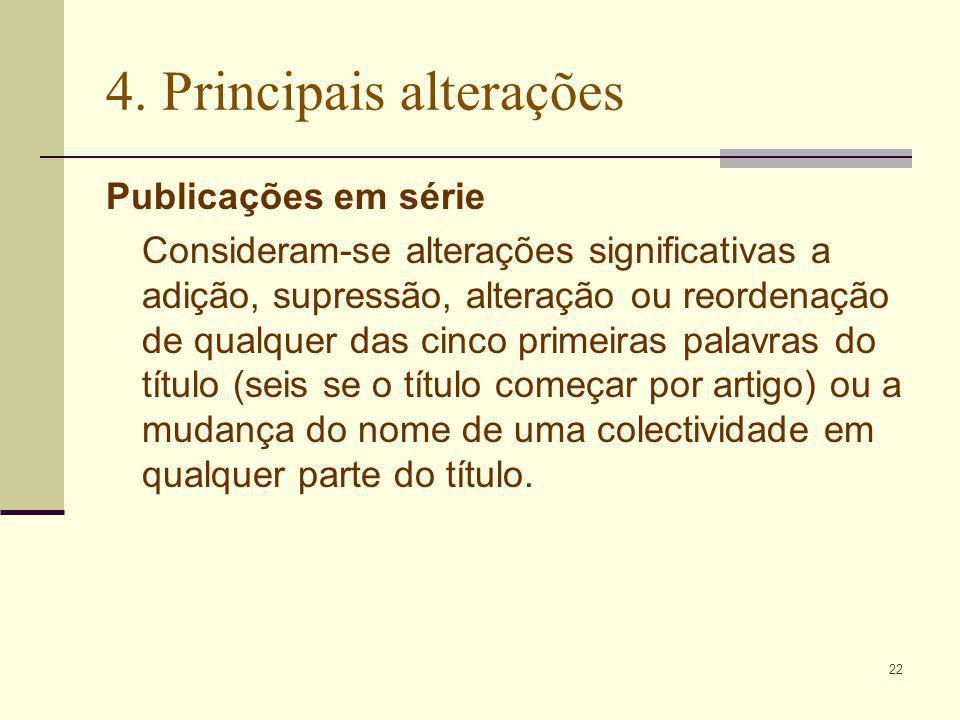 22 4. Principais alterações Publicações em série Consideram-se alterações significativas a adição, supressão, alteração ou reordenação de qualquer das