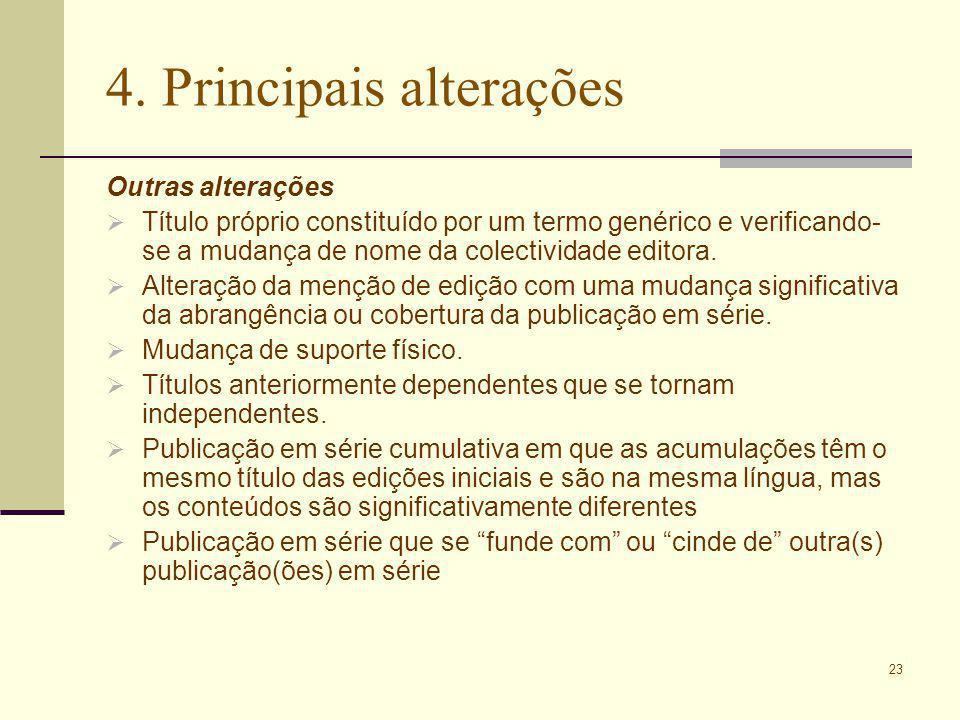 23 4. Principais alterações Outras alterações Título próprio constituído por um termo genérico e verificando- se a mudança de nome da colectividade ed
