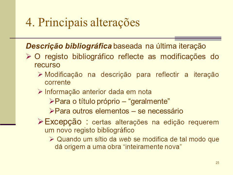 25 4. Principais alterações Descrição bibliográfica baseada na última iteração O registo bibliográfico reflecte as modificações do recurso Modificação