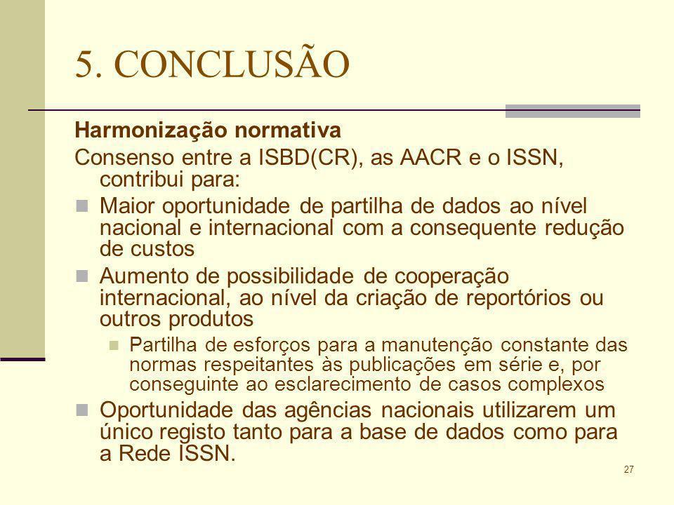 27 5. CONCLUSÃO Harmonização normativa Consenso entre a ISBD(CR), as AACR e o ISSN, contribui para: Maior oportunidade de partilha de dados ao nível n