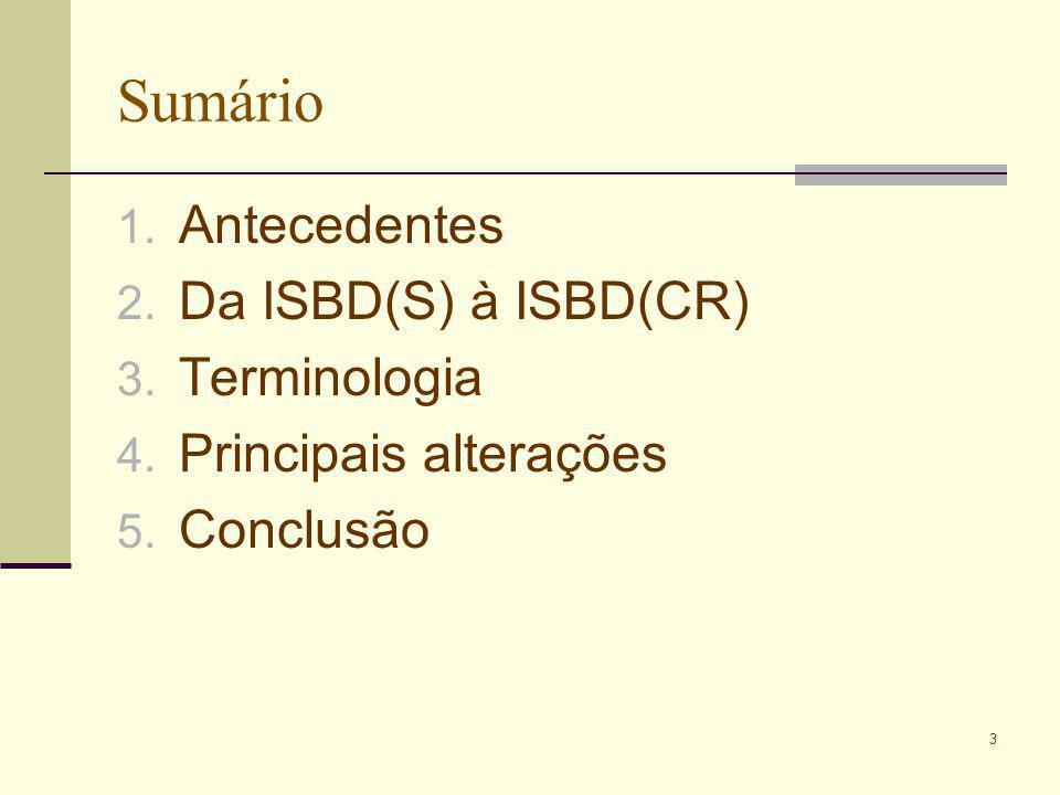3 Sumário 1. Antecedentes 2. Da ISBD(S) à ISBD(CR) 3. Terminologia 4. Principais alterações 5. Conclusão