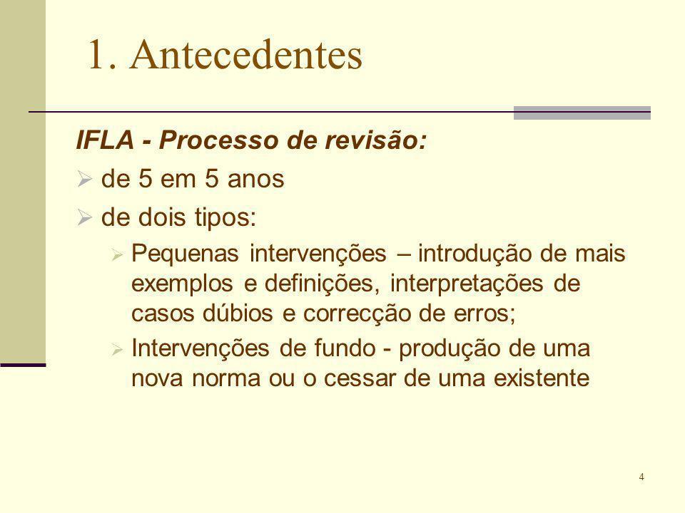 4 1. Antecedentes IFLA - Processo de revisão: de 5 em 5 anos de dois tipos: Pequenas intervenções – introdução de mais exemplos e definições, interpre