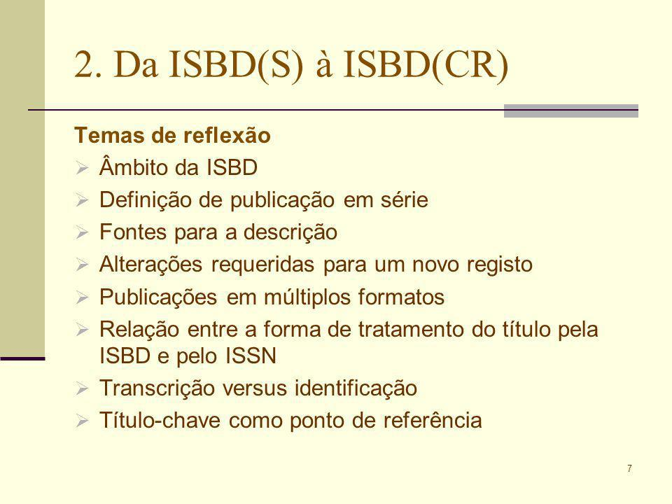 7 2. Da ISBD(S) à ISBD(CR) Temas de reflexão Âmbito da ISBD Definição de publicação em série Fontes para a descrição Alterações requeridas para um nov