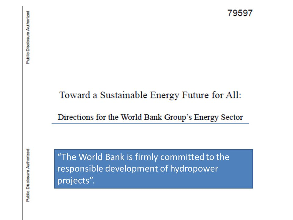 The World Bank is firmly committed to the responsible development of hydropower projects.
