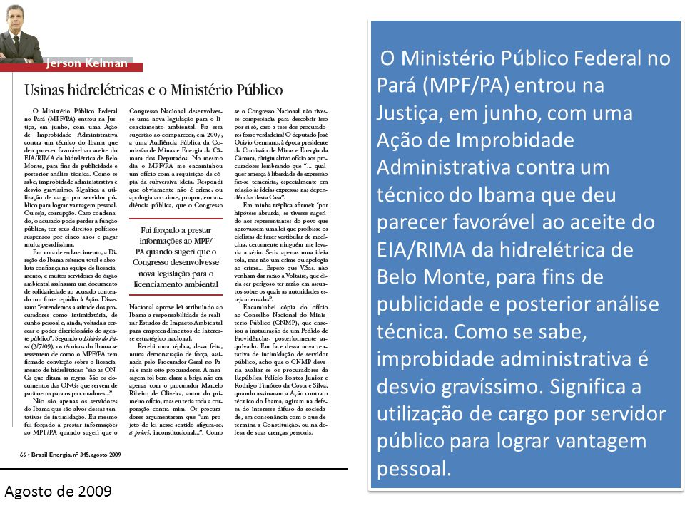 O Ministério Público Federal no Pará (MPF/PA) entrou na Justiça, em junho, com uma Ação de Improbidade Administrativa contra um técnico do Ibama que deu parecer favorável ao aceite do EIA/RIMA da hidrelétrica de Belo Monte, para fins de publicidade e posterior análise técnica.