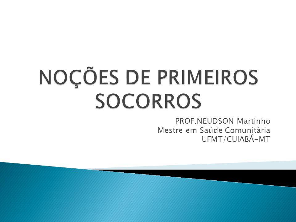 PROF.NEUDSON Martinho Mestre em Saúde Comunitária UFMT/CUIABÁ-MT
