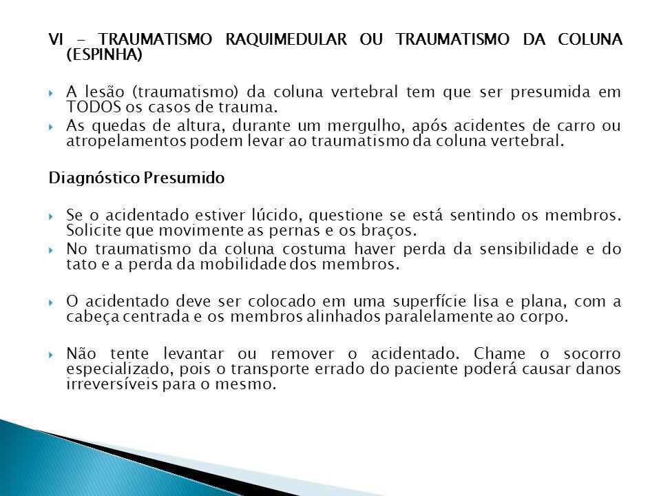 VI - TRAUMATISMO RAQUIMEDULAR OU TRAUMATISMO DA COLUNA (ESPINHA) A lesão (traumatismo) da coluna vertebral tem que ser presumida em TODOS os casos de