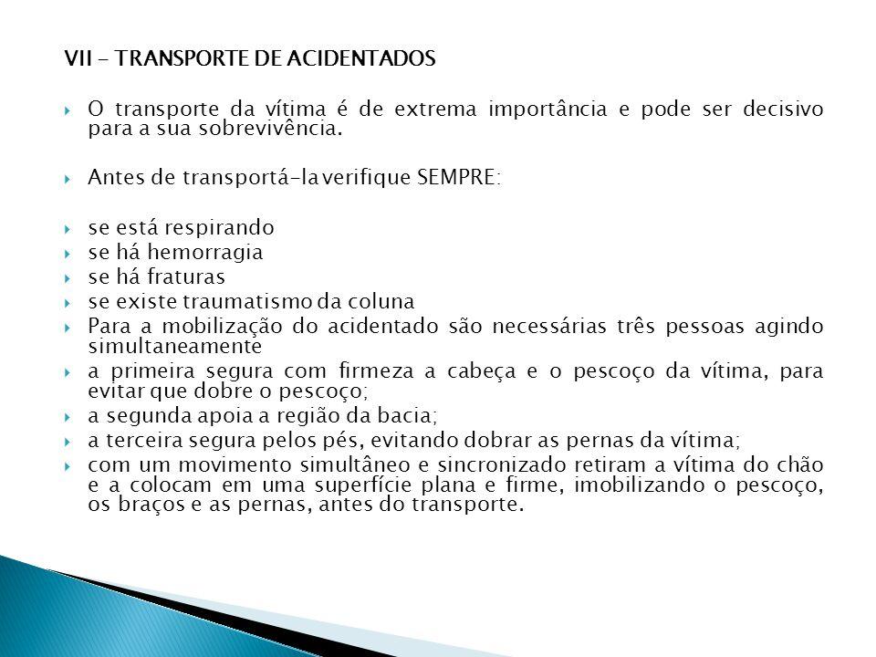 VII - TRANSPORTE DE ACIDENTADOS O transporte da vítima é de extrema importância e pode ser decisivo para a sua sobrevivência. Antes de transportá-la v