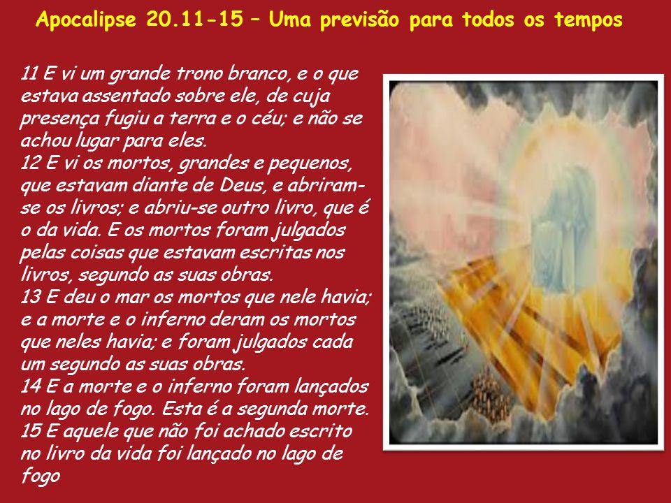 Apocalipse 20.11-15 – Uma previsão para todos os tempos Isto já aconteceu inúmeras vezes no mundo. Grandes cidades, antros do mal, foram destruídas em
