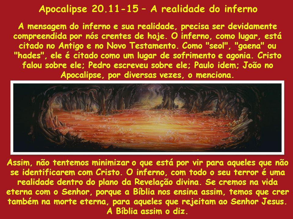 Apocalipse 20.11-15 – A realidade do inferno A mensagem do inferno e sua realidade, precisa ser devidamente compreendida por nós crentes de hoje. O in