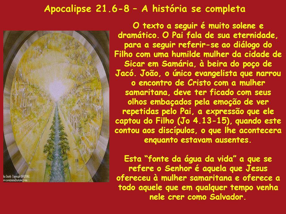 Apocalipse 21.6-8 – A história se completa O texto a seguir é muito solene e dramático. O Pai fala de sua eternidade, para a seguir referir-se ao diál