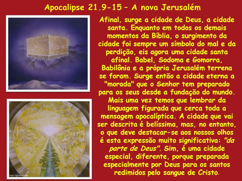 Apocalipse 21.9-15 – A nova Jerusalém Afinal, surge a cidade de Deus, a cidade santa. Enquanto em todos os demais momentos da Bíblia, o surgimento da