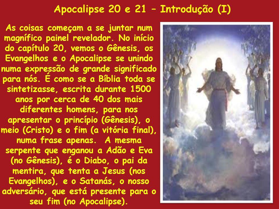 Apocalipse 20 e 21 – Introdução (I) As coisas começam a se juntar num magnífico painel revelador. No início do capítulo 20, vemos o Gênesis, os Evange