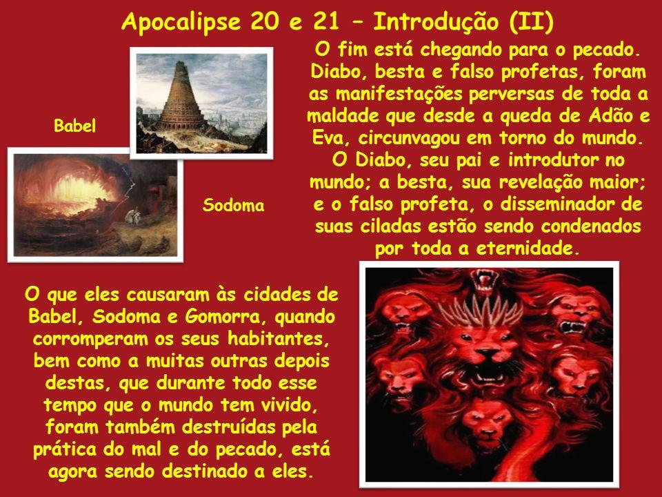 Apocalipse 20 e 21 – Introdução (II) O fim está chegando para o pecado. Diabo, besta e falso profetas, foram as manifestações perversas de toda a mald