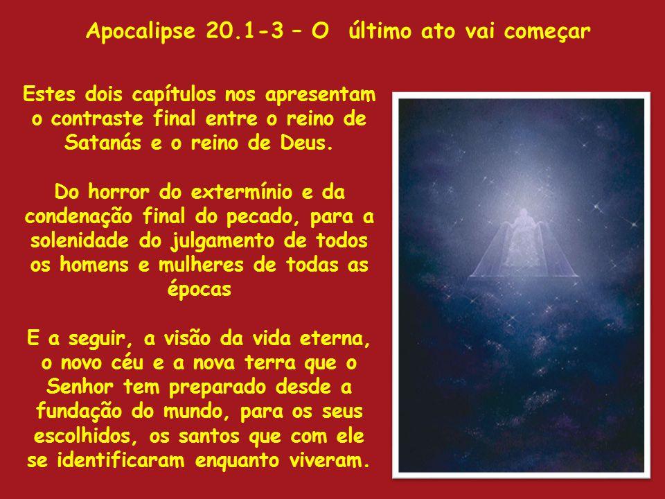 Apocalipse 20.1-3 – O último ato vai começar Estes dois capítulos nos apresentam o contraste final entre o reino de Satanás e o reino de Deus. Do horr