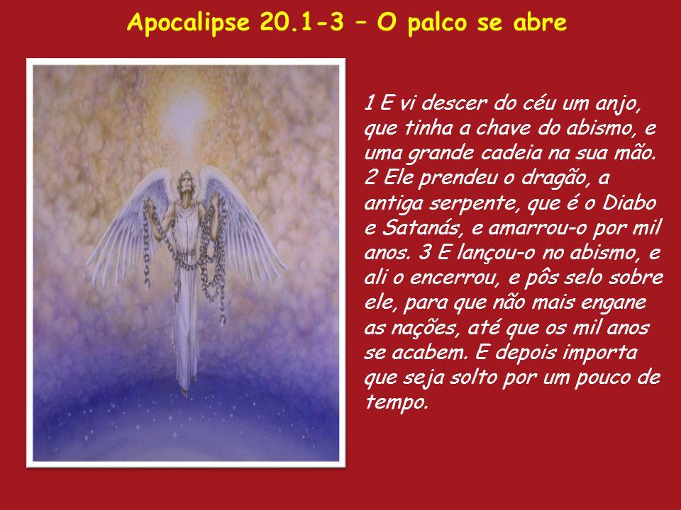 Apocalipse 20.1-3 – O palco se abre 1 E vi descer do céu um anjo, que tinha a chave do abismo, e uma grande cadeia na sua mão. 2 Ele prendeu o dragão,