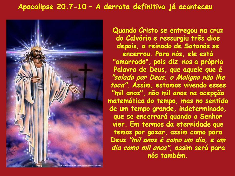 Apocalipse 20.7-10 – A derrota definitiva já aconteceu Quando Cristo se entregou na cruz do Calvário e ressurgiu três dias depois, o reinado de Sataná