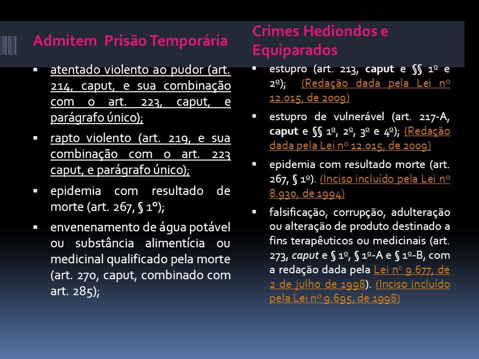 Admitem Prisão Temporária Crimes Hediondos e Equiparados atentado violento ao pudor (art. 214, caput, e sua combinação com o art. 223, caput, e parágr