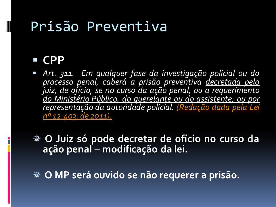Prisão Preventiva CPP Art. 311. Em qualquer fase da investigação policial ou do processo penal, caberá a prisão preventiva decretada pelo juiz, de ofí