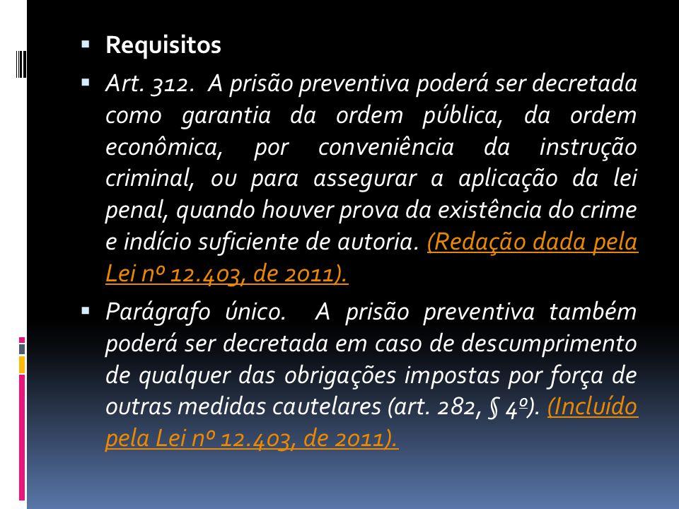 Requisitos Art. 312. A prisão preventiva poderá ser decretada como garantia da ordem pública, da ordem econômica, por conveniência da instrução crimin