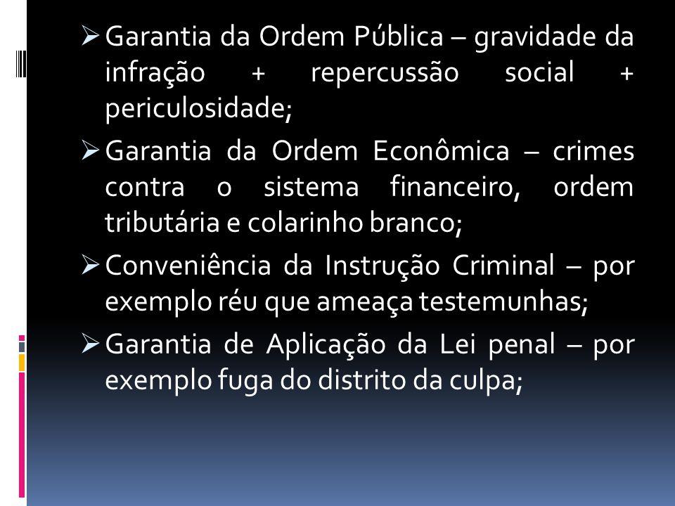 Garantia da Ordem Pública – gravidade da infração + repercussão social + periculosidade; Garantia da Ordem Econômica – crimes contra o sistema finance