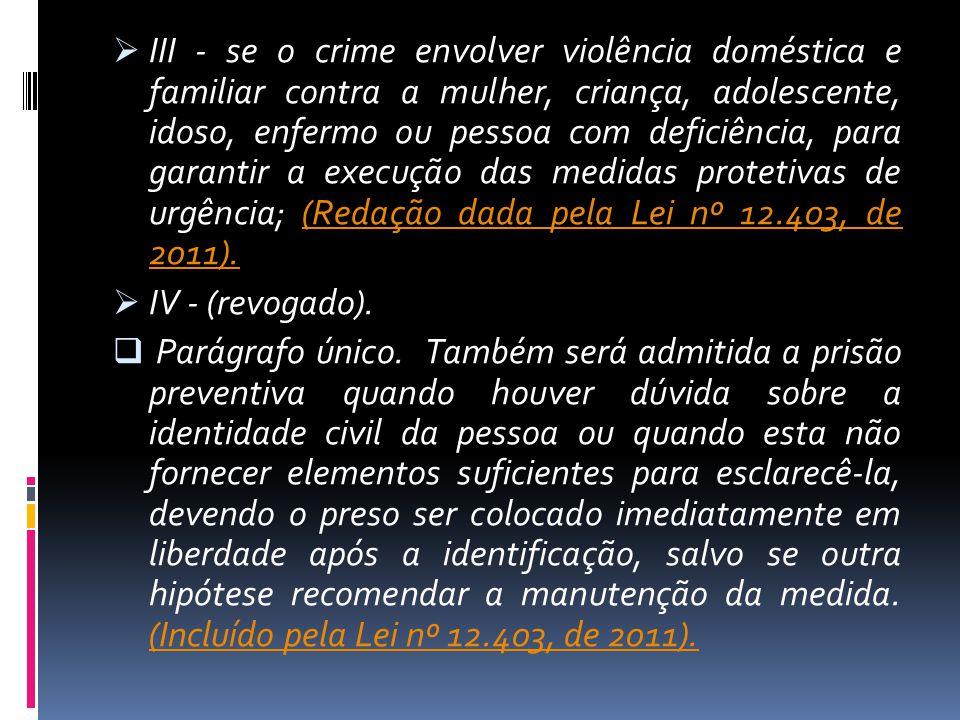 III - se o crime envolver violência doméstica e familiar contra a mulher, criança, adolescente, idoso, enfermo ou pessoa com deficiência, para garanti