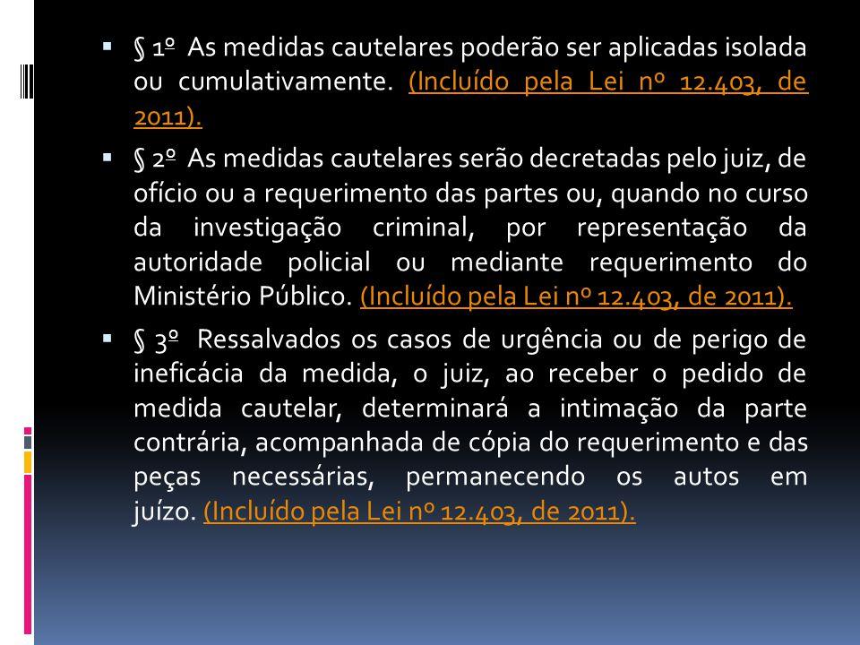§ 1 o As medidas cautelares poderão ser aplicadas isolada ou cumulativamente. (Incluído pela Lei nº 12.403, de 2011).(Incluído pela Lei nº 12.403, de